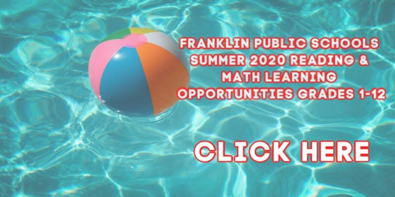 Franklin Public Schools Summer 2020 Reading & Math Learning Opportunities Grades one through twelve, click here.